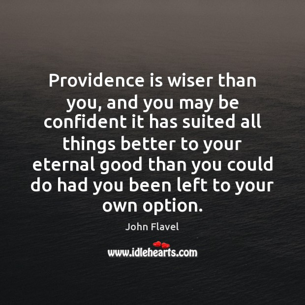 Providence is wiser than you, and you may be confident it has Image