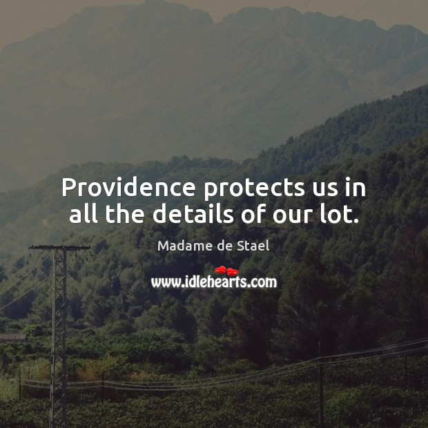Providence protects us in all the details of our lot. Madame de Stael Picture Quote