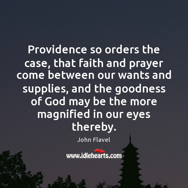 Providence so orders the case, that faith and prayer come between our Image
