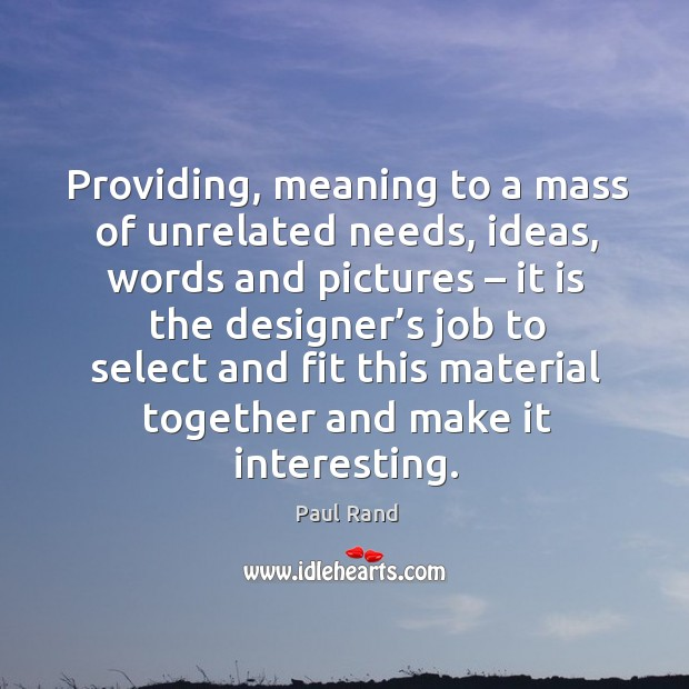 Providing, meaning to a mass of unrelated needs, ideas Image