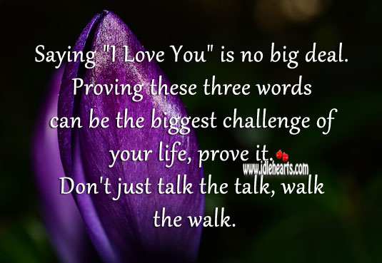 """Saying """"I love you"""" is no big deal. Proving is. Challenge Quotes Image"""