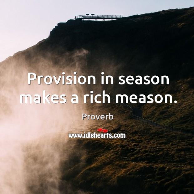 Provision in season makes a rich meason. Image