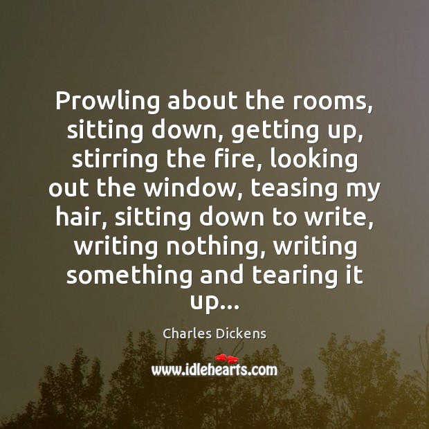 Image, Prowling about the rooms, sitting down, getting up, stirring the fire, looking