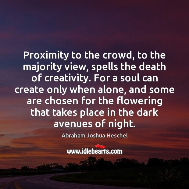 Proximity to the crowd, to the majority view, spells the death of Abraham Joshua Heschel Picture Quote