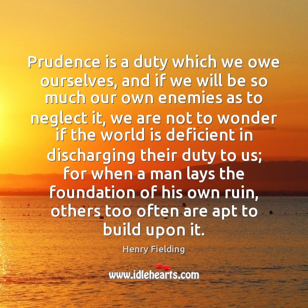 Prudence is a duty which we owe ourselves, and if we will Image