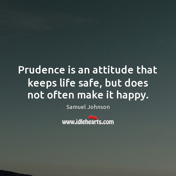 Image, Prudence is an attitude that keeps life safe, but does not often make it happy.