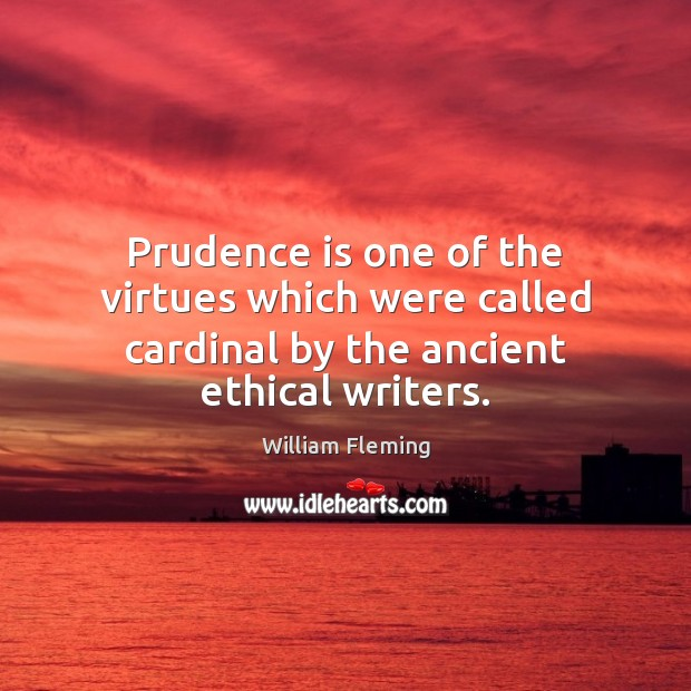 Prudence is one of the virtues which were called cardinal by the ancient ethical writers. Image