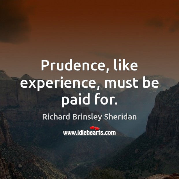 Prudence, like experience, must be paid for. Richard Brinsley Sheridan Picture Quote