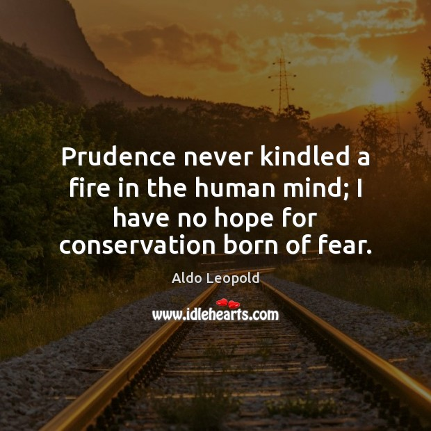 Image, Prudence never kindled a fire in the human mind; I have no