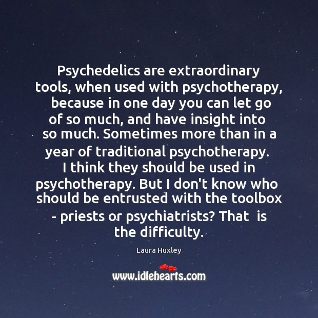 Image, Psychedelics are extraordinary tools, when used with psychotherapy,  because in one day