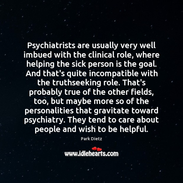 Image, Psychiatrists are usually very well imbued with the clinical role, where helping