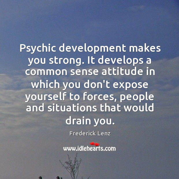 Psychic development makes you strong. It develops a common sense attitude in Image