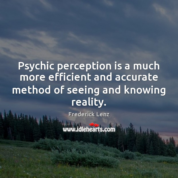 Psychic perception is a much more efficient and accurate method of seeing Perception Quotes Image