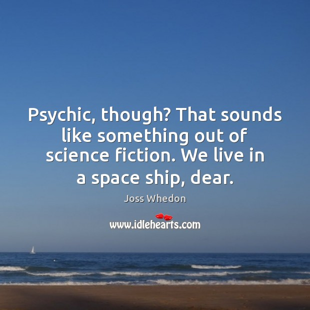 Image, Psychic, though? That sounds like something out of science fiction. We live
