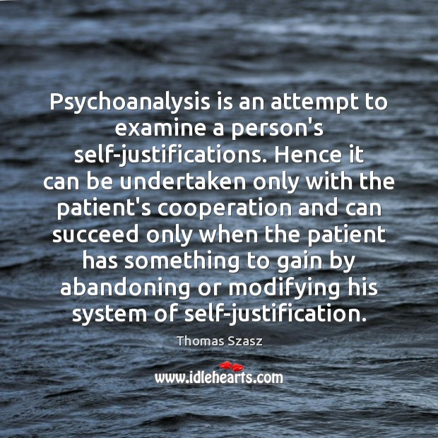 Image, Psychoanalysis is an attempt to examine a person's self-justifications. Hence it can