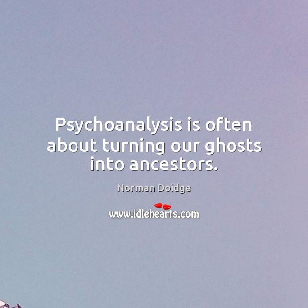 Psychoanalysis is often about turning our ghosts into ancestors. Image