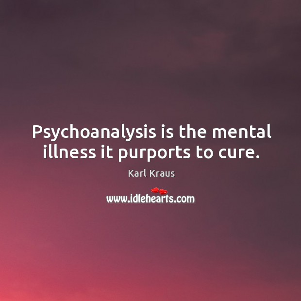 Psychoanalysis is the mental illness it purports to cure. Image