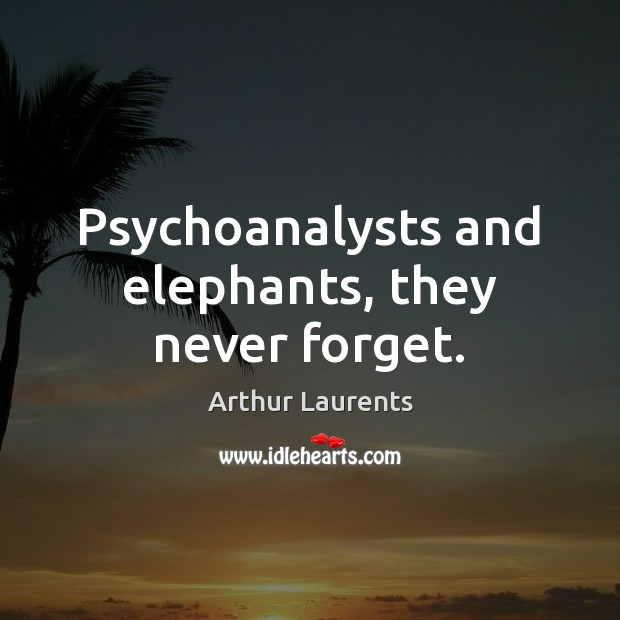 Image, Psychoanalysts and elephants, they never forget.
