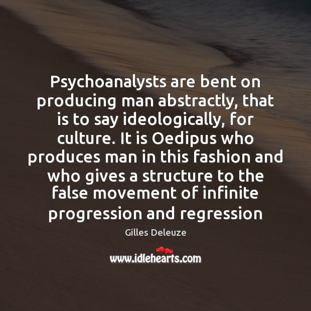 Image, Psychoanalysts are bent on producing man abstractly, that is to say ideologically,