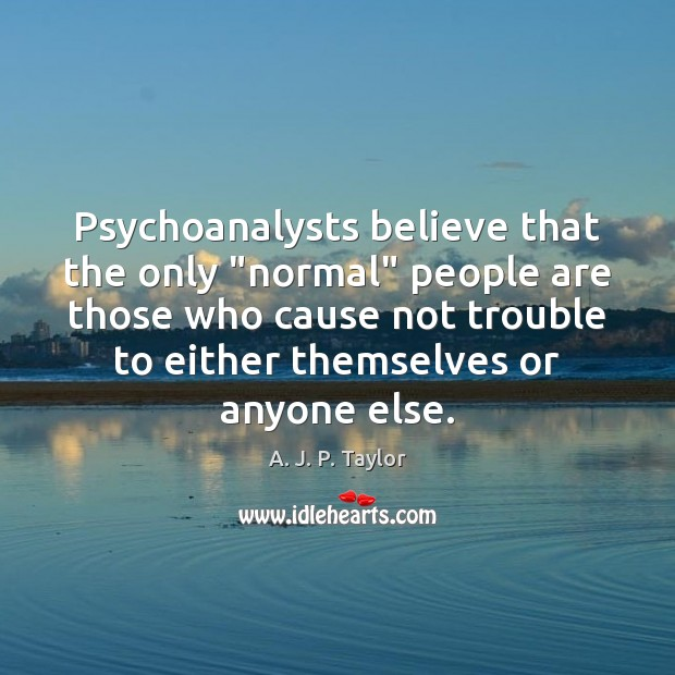 """Psychoanalysts believe that the only """"normal"""" people are those who cause not Image"""