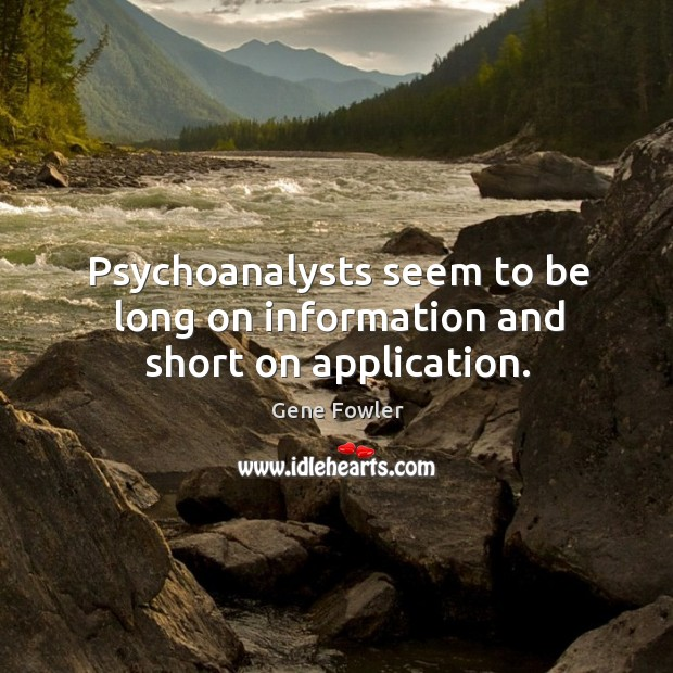 Psychoanalysts seem to be long on information and short on application. Image