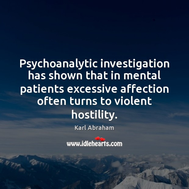 Psychoanalytic investigation has shown that in mental patients excessive affection often turns Image