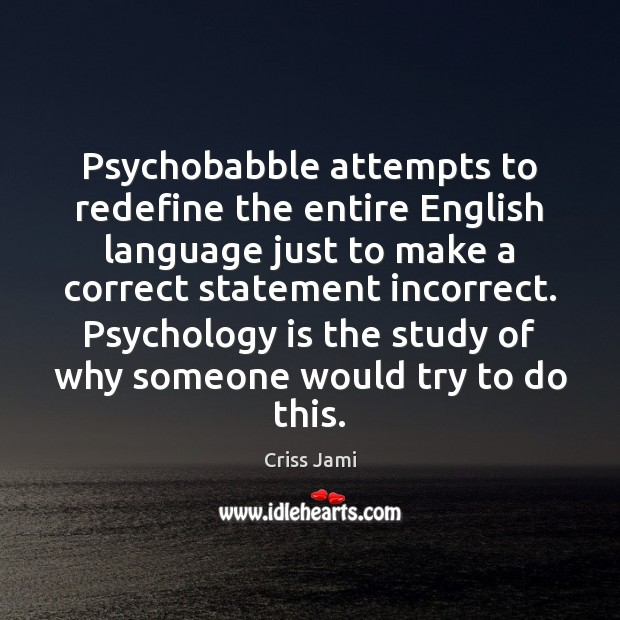 Psychobabble attempts to redefine the entire English language just to make a Image