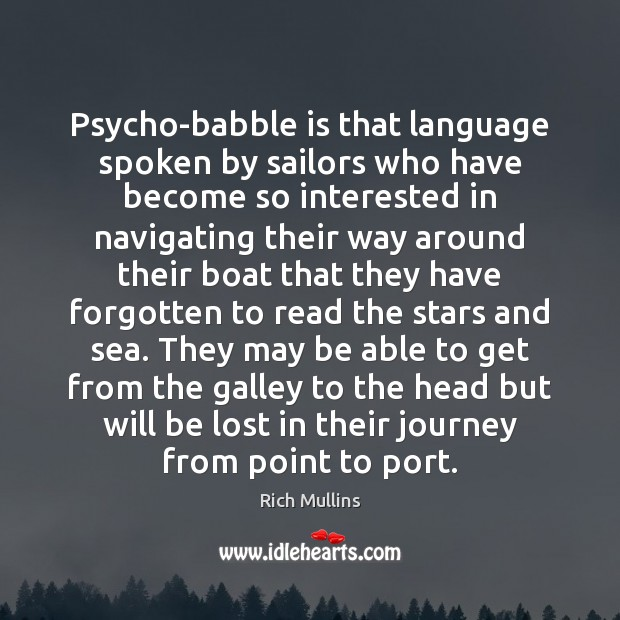 Psycho-babble is that language spoken by sailors who have become so interested Image
