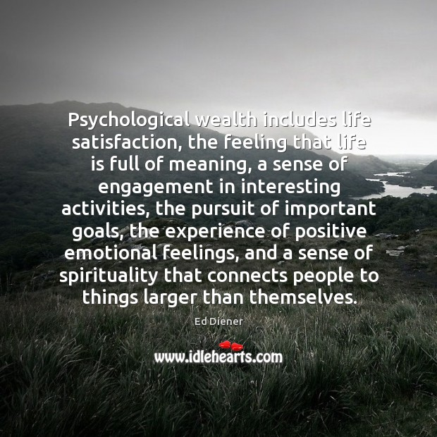 Psychological wealth includes life satisfaction, the feeling that life is full of Image