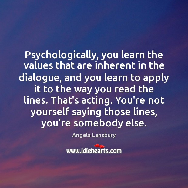 Image, Psychologically, you learn the values that are inherent in the dialogue, and
