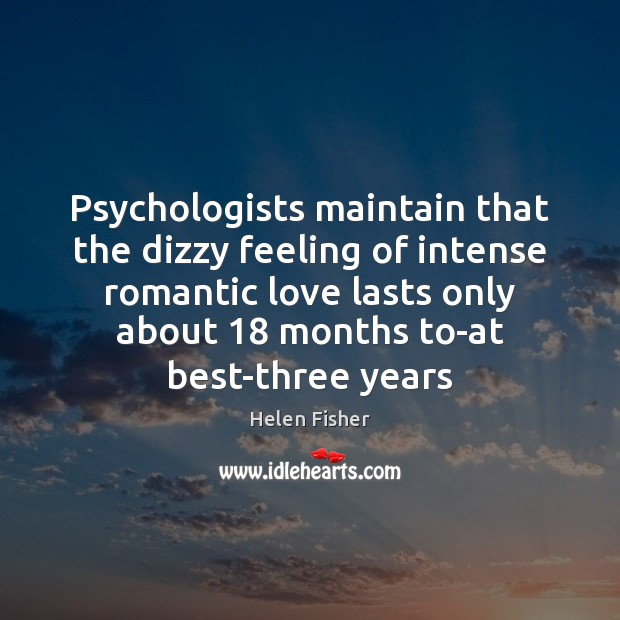 Image, Psychologists maintain that the dizzy feeling of intense romantic love lasts only