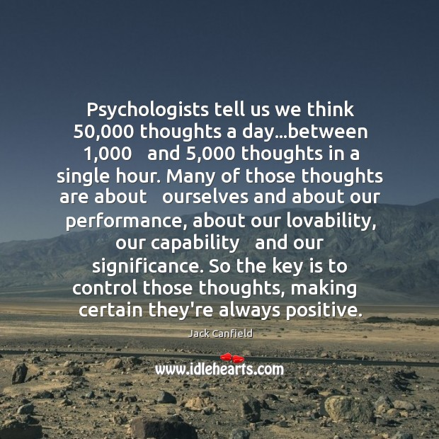 Image, Psychologists tell us we think 50,000 thoughts a day…between 1,000   and 5,000 thoughts in