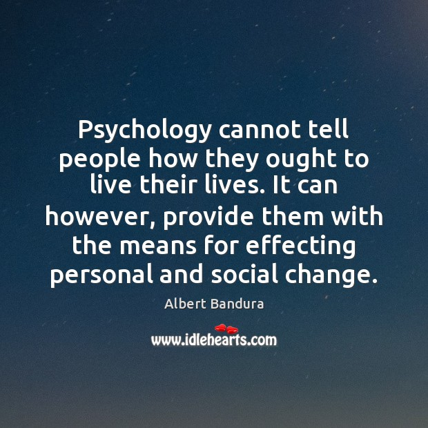 Psychology cannot tell people how they ought to live their lives. It Albert Bandura Picture Quote