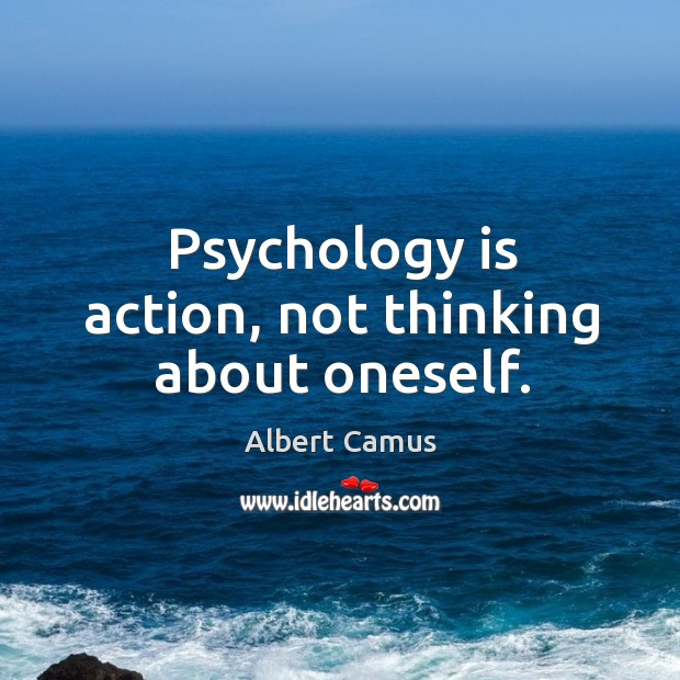 Image, Psychology is action, not thinking about oneself.
