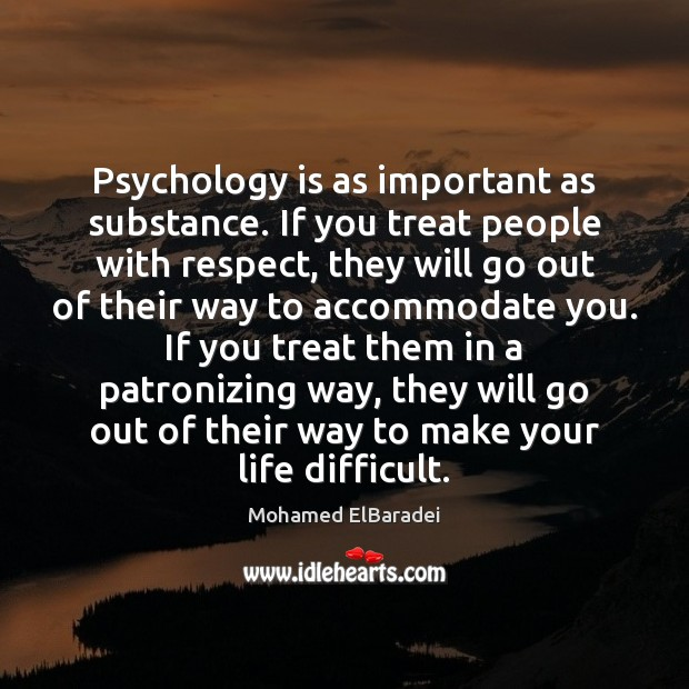 Psychology is as important as substance. If you treat people with respect, Image