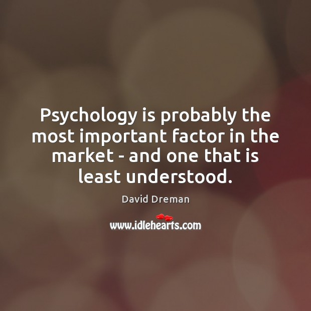 Psychology is probably the most important factor in the market – and Image