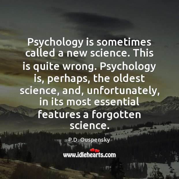 Psychology is sometimes called a new science. This is quite wrong. Psychology Image