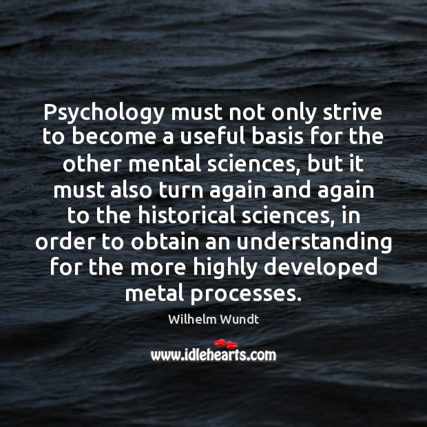 Psychology must not only strive to become a useful basis for the Wilhelm Wundt Picture Quote