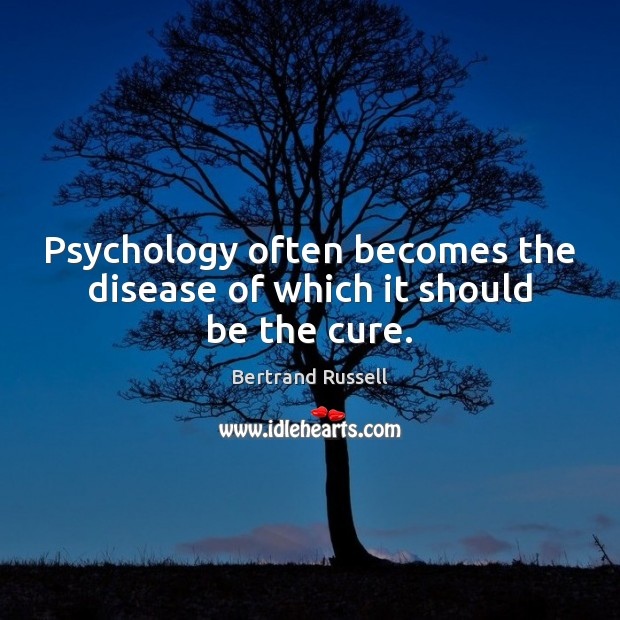 Psychology often becomes the disease of which it should be the cure. Bertrand Russell Picture Quote