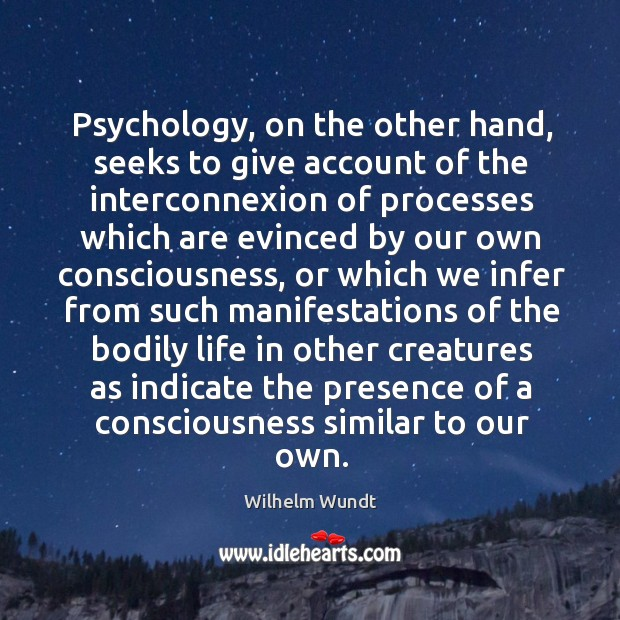 Psychology, on the other hand, seeks to give account of the interconnexion Wilhelm Wundt Picture Quote