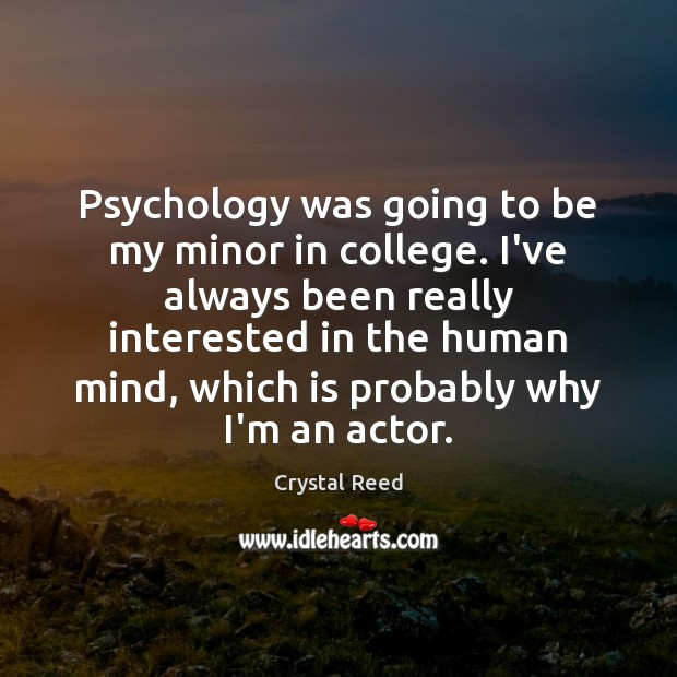 Image, Psychology was going to be my minor in college. I've always been
