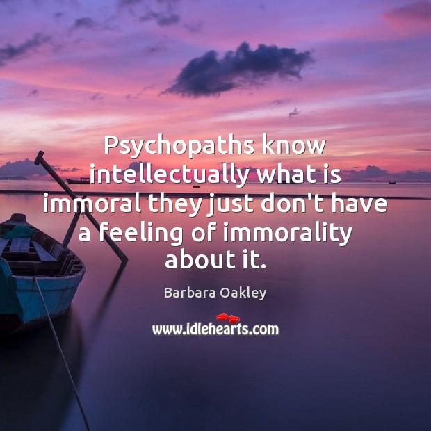 Image, Psychopaths know intellectually what is immoral they just don't have a feeling