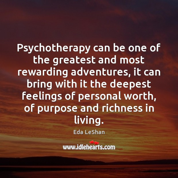 Psychotherapy can be one of the greatest and most rewarding adventures, it Eda LeShan Picture Quote