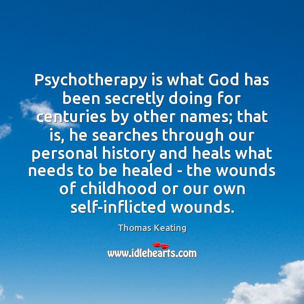 Psychotherapy is what God has been secretly doing for centuries by other Thomas Keating Picture Quote