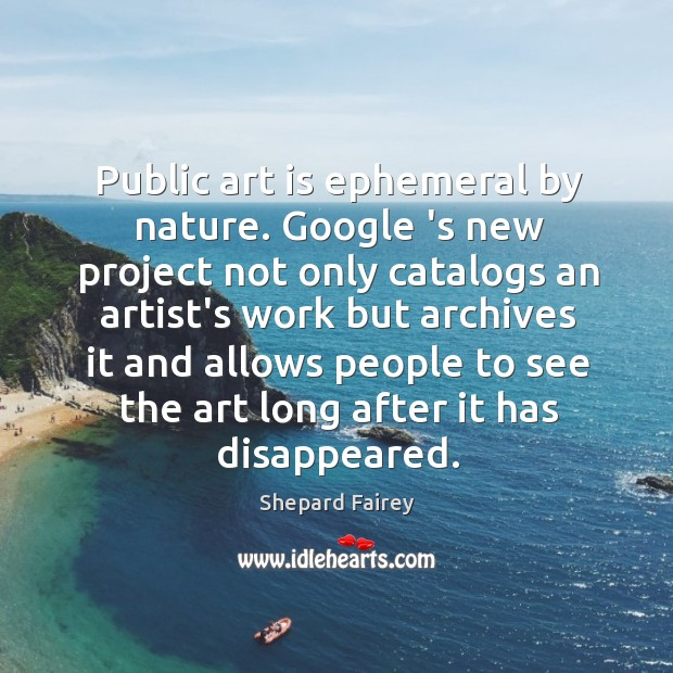 Public art is ephemeral by nature. Google 's new project not only Image