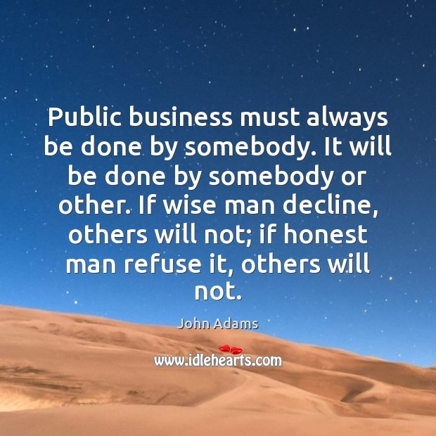 Public business must always be done by somebody. It will be done Image