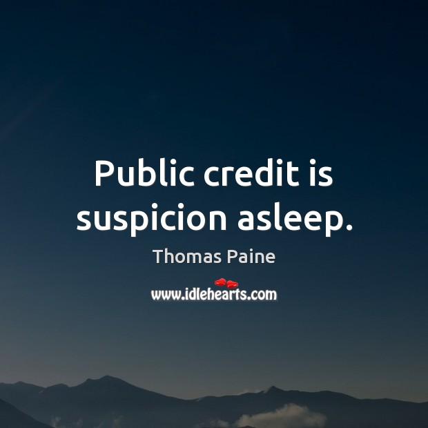 Public credit is suspicion asleep. Thomas Paine Picture Quote