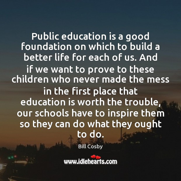 Public education is a good foundation on which to build a better Education Quotes Image
