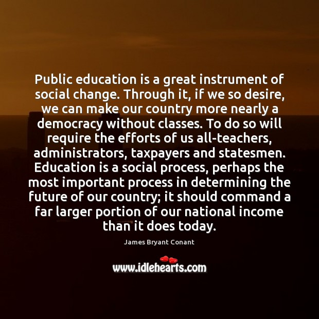 Public education is a great instrument of social change. Through it, if Education Quotes Image