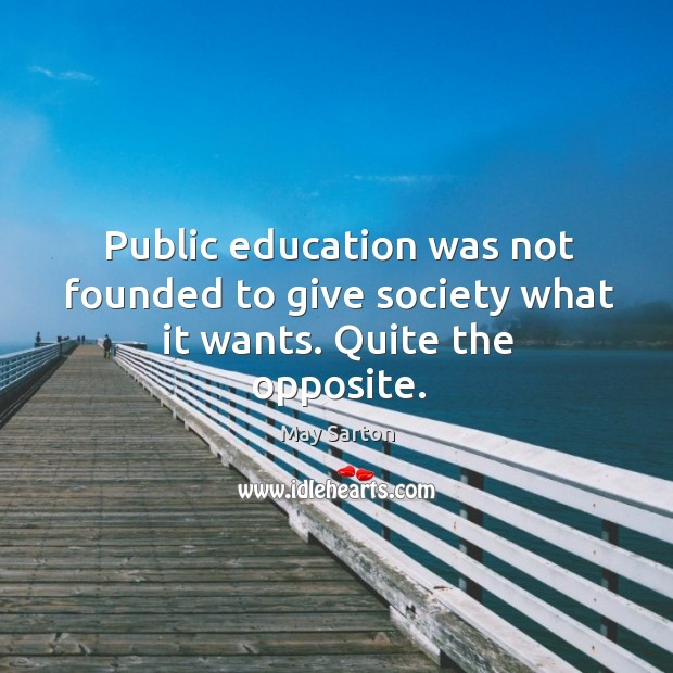 Public education was not founded to give society what it wants. Quite the opposite. Image